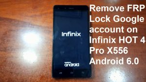 how to remove google account on infinix hot 4 pro x556 android 6 0