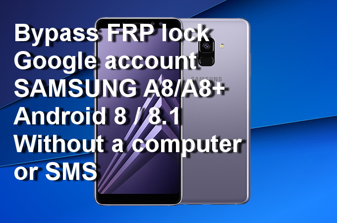 REMOVE GOOGLE ACCOUNT ON SAMSUNG GALAXY A8 A8 PLUS A730